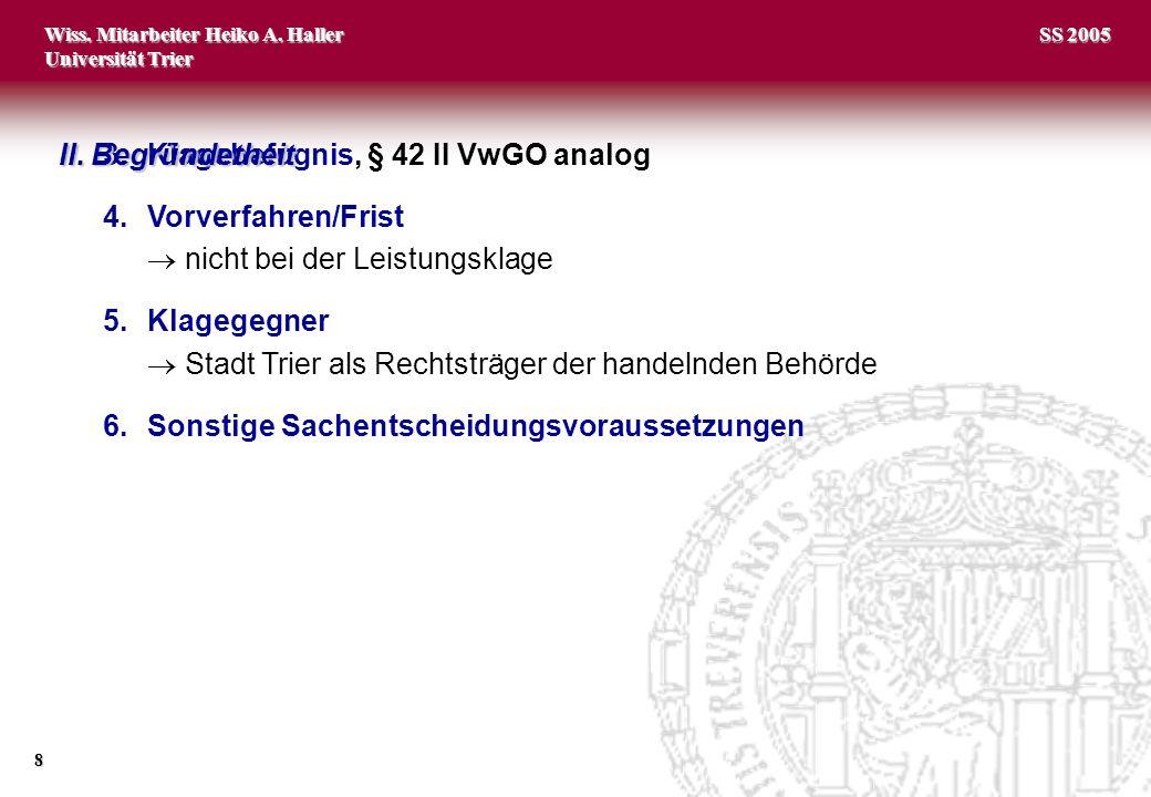Wiss. Mitarbeiter Heiko A. Haller Universität Trier 8 SS 2005 3.Klagebefugnis, § 42 II VwGO analog 4.Vorverfahren/Frist nicht bei der Leistungsklage 5