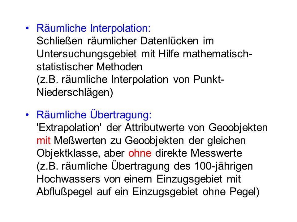 Räumliche Interpolation: Schließen räumlicher Datenlücken im Untersuchungsgebiet mit Hilfe mathematisch- statistischer Methoden (z.B. räumliche Interp