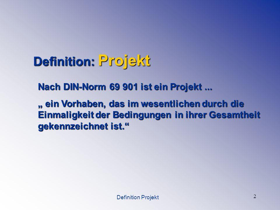 2 Nach DIN-Norm 69 901 ist ein Projekt... ein Vorhaben, das im wesentlichen durch die Einmaligkeit der Bedingungen in ihrer Gesamtheit gekennzeichnet