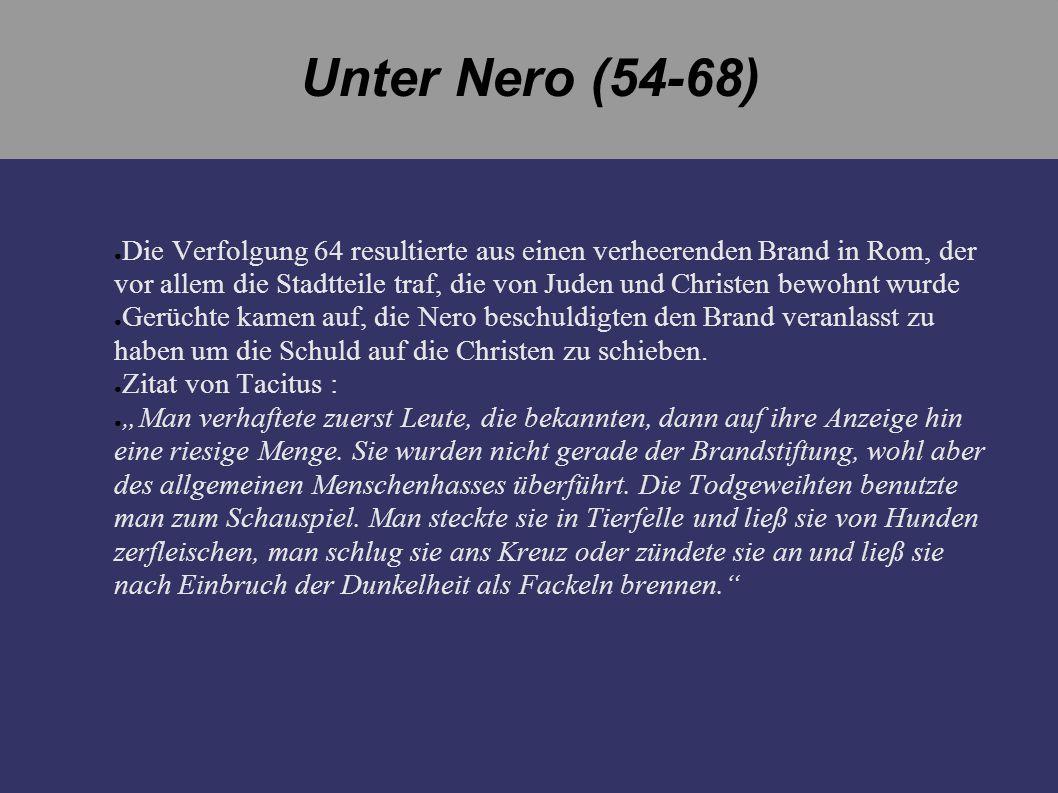 Unter Nero (54-68) Die Verfolgung 64 resultierte aus einen verheerenden Brand in Rom, der vor allem die Stadtteile traf, die von Juden und Christen be