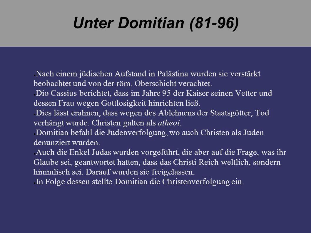 Unter Domitian (81-96) Nach einem jüdischen Aufstand in Palästina wurden sie verstärkt beobachtet und von der röm. Oberschicht verachtet. Dio Cassius