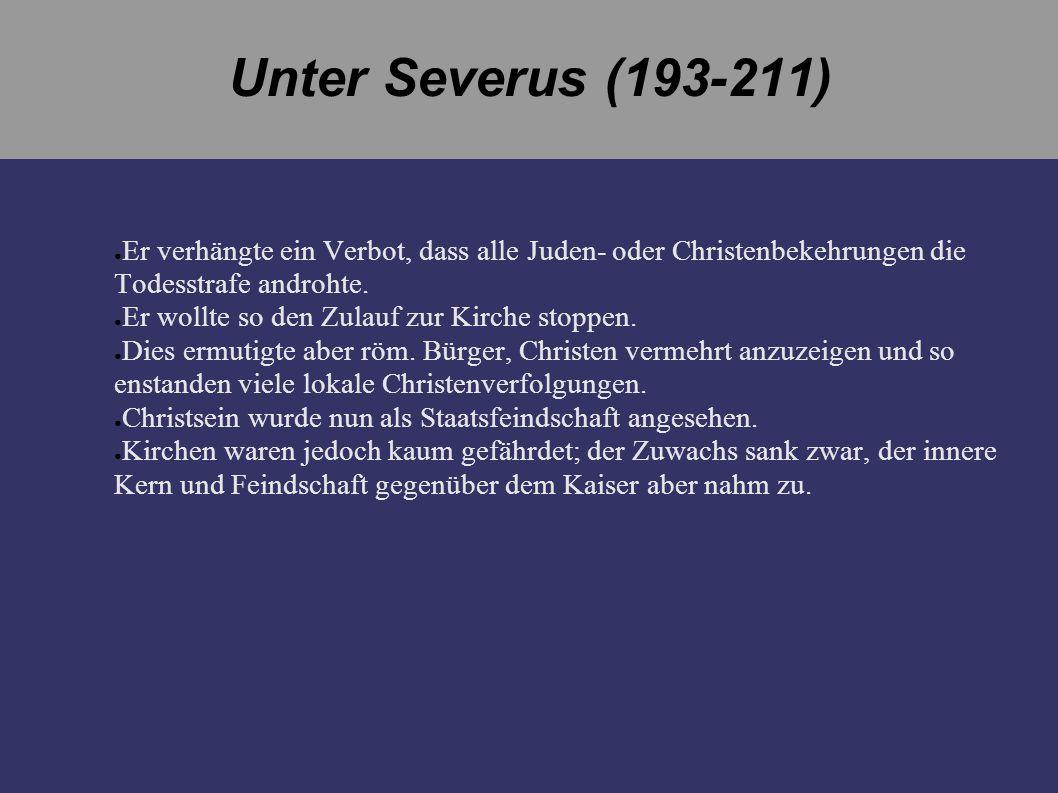 Unter Severus (193-211) Er verhängte ein Verbot, dass alle Juden- oder Christenbekehrungen die Todesstrafe androhte. Er wollte so den Zulauf zur Kirch