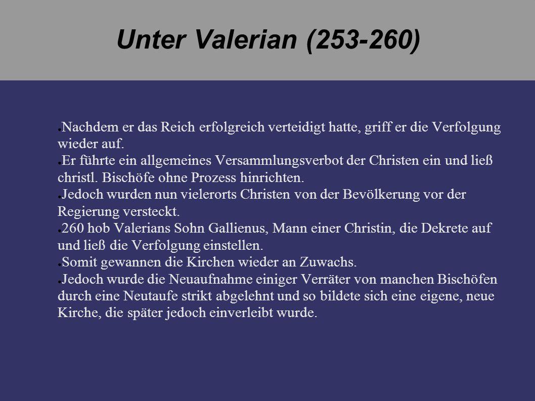 Unter Valerian (253-260) Nachdem er das Reich erfolgreich verteidigt hatte, griff er die Verfolgung wieder auf. Er führte ein allgemeines Versammlungs