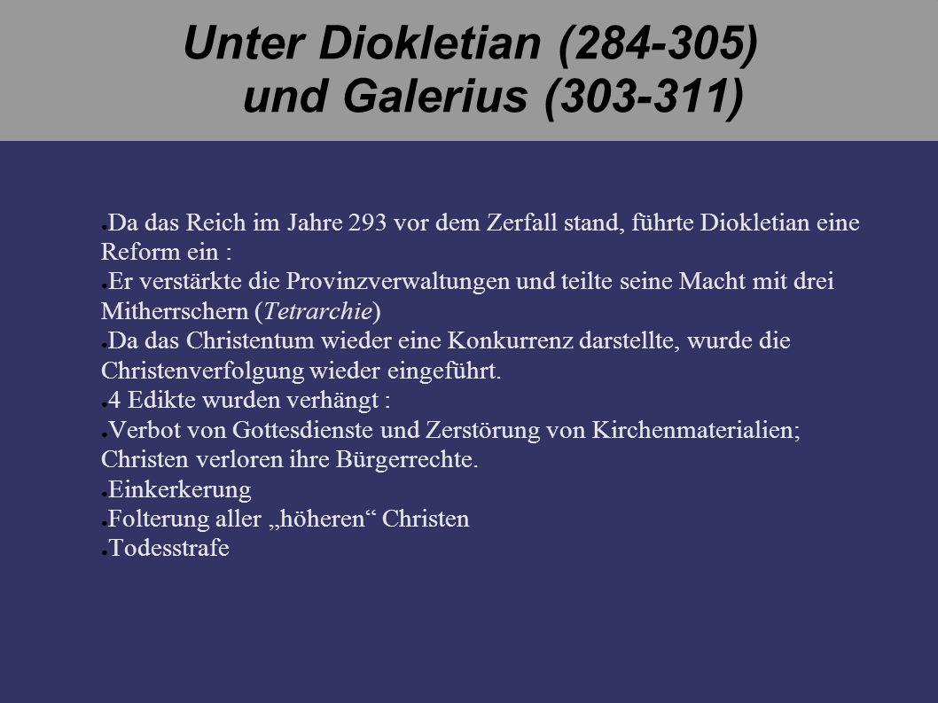 Unter Diokletian (284-305) und Galerius (303-311) Da das Reich im Jahre 293 vor dem Zerfall stand, führte Diokletian eine Reform ein : Er verstärkte d