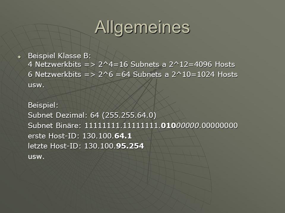 Allgemeines Beispiel Klasse B: 4 Netzwerkbits => 2^4=16 Subnets a 2^12=4096 Hosts Beispiel Klasse B: 4 Netzwerkbits => 2^4=16 Subnets a 2^12=4096 Host