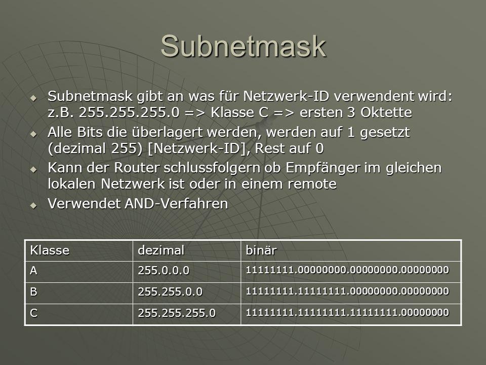 Subnetmask Subnetmask gibt an was für Netzwerk-ID verwendent wird: z.B. 255.255.255.0 => Klasse C => ersten 3 Oktette Subnetmask gibt an was für Netzw