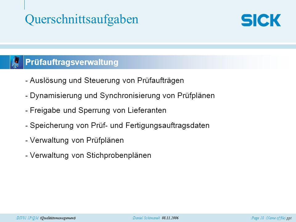 :Page 18 (Name of file).ppt:Daniel Schimanek 08.11.2006:DIV01 1P/QM (Qualitätsmanagement) Querschnittsaufgaben - Auslösung und Steuerung von Prüfauftr