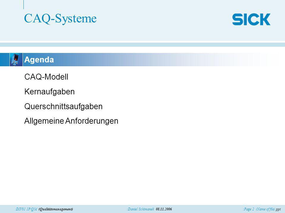 :Page 2 (Name of file).ppt:Daniel Schimanek 08.11.2006:DIV01 1P/QM (Qualitätsmanagement) CAQ-Systeme CAQ-Modell Kernaufgaben Querschnittsaufgaben Allgemeine Anforderungen Agenda