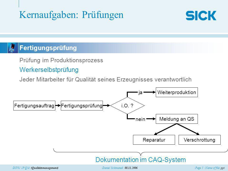 :Page 5 (Name of file).ppt:Daniel Schimanek 08.11.2006:DIV01 1P/QM (Qualitätsmanagement) Fertigungsprüfung Kernaufgaben: Prüfungen Prüfung im Produkti