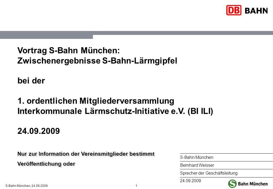 1S-Bahn München, 24.09.2009 Vortrag S-Bahn München: Zwischenergebnisse S-Bahn-Lärmgipfel bei der 1. ordentlichen Mitgliederversammlung Interkommunale