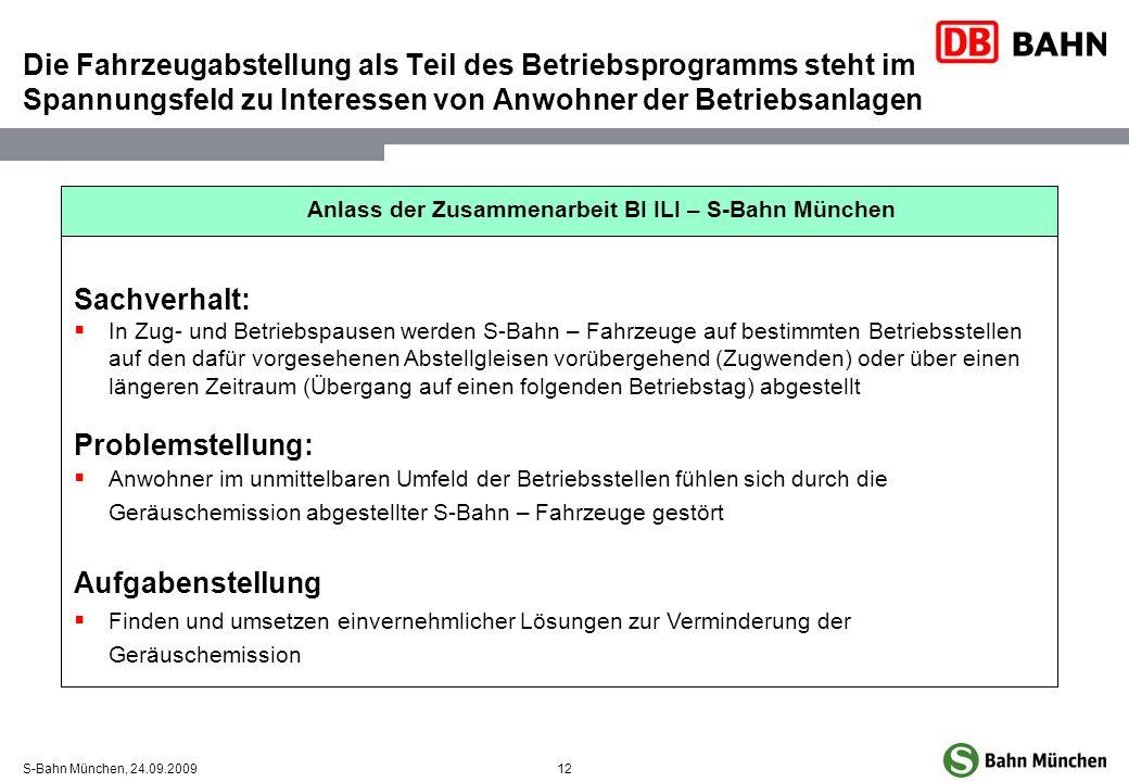 12S-Bahn München, 24.09.2009 Die Fahrzeugabstellung als Teil des Betriebsprogramms steht im Spannungsfeld zu Interessen von Anwohner der Betriebsanlag