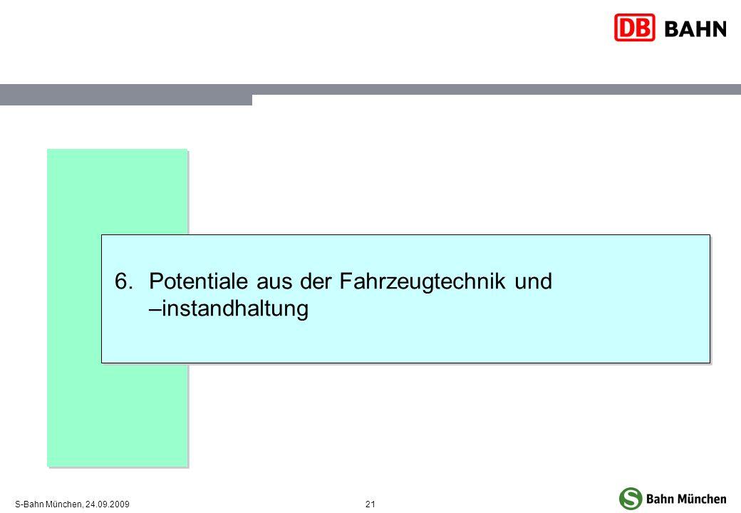 21S-Bahn München, 24.09.2009 6.Potentiale aus der Fahrzeugtechnik und –instandhaltung