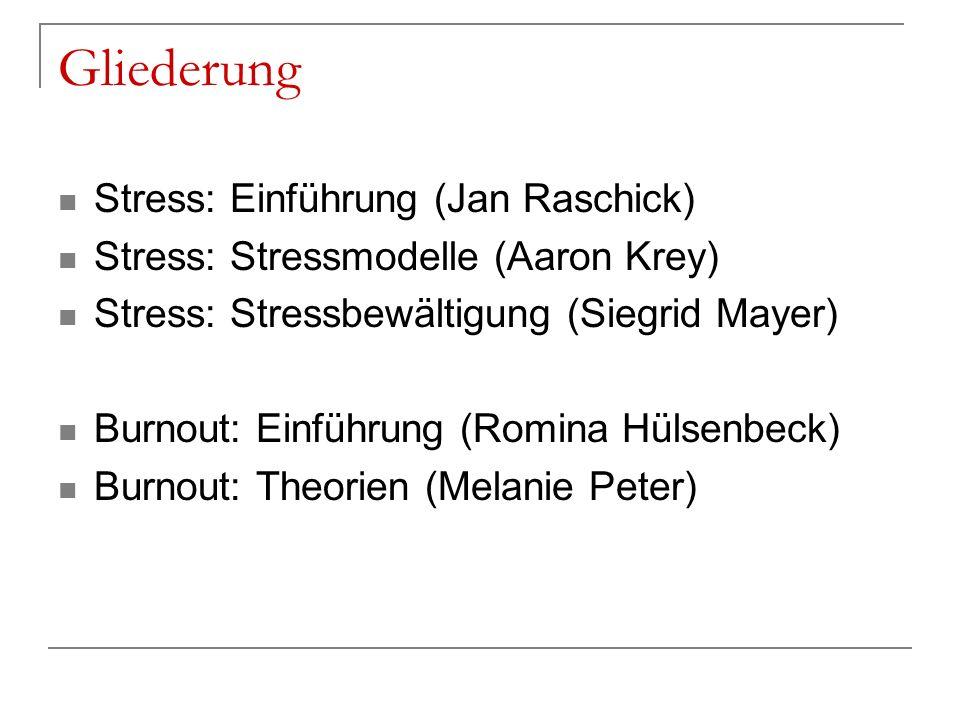 Gliederung Stress: Einführung (Jan Raschick) Stress: Stressmodelle (Aaron Krey) Stress: Stressbewältigung (Siegrid Mayer) Burnout: Einführung (Romina