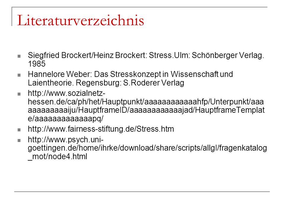 Literaturverzeichnis Siegfried Brockert/Heinz Brockert: Stress.Ulm: Schönberger Verlag. 1985 Hannelore Weber: Das Stresskonzept in Wissenschaft und La
