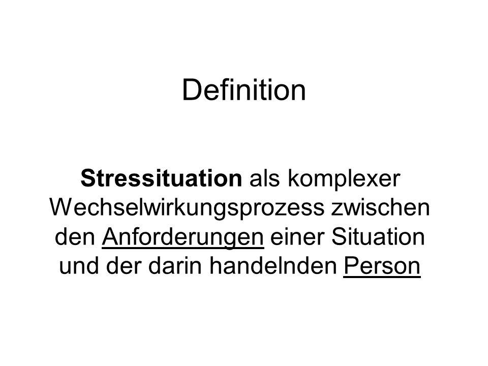Definition Stressituation als komplexer Wechselwirkungsprozess zwischen den Anforderungen einer Situation und der darin handelnden Person