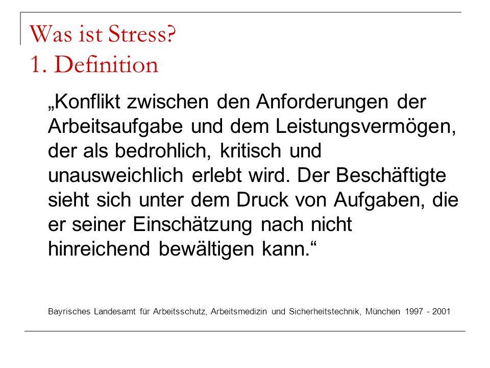 Was ist Stress? 1. Definition Konflikt zwischen den Anforderungen der Arbeitsaufgabe und dem Leistungsvermögen, der als bedrohlich, kritisch und unaus