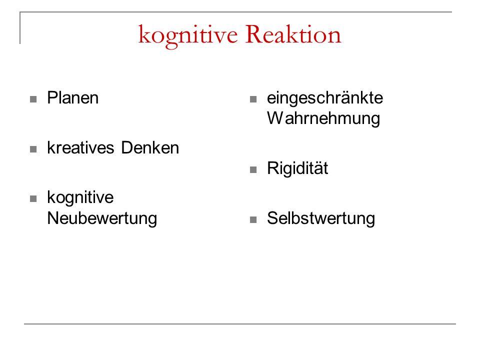 kognitive Reaktion Planen kreatives Denken kognitive Neubewertung eingeschränkte Wahrnehmung Rigidität Selbstwertung