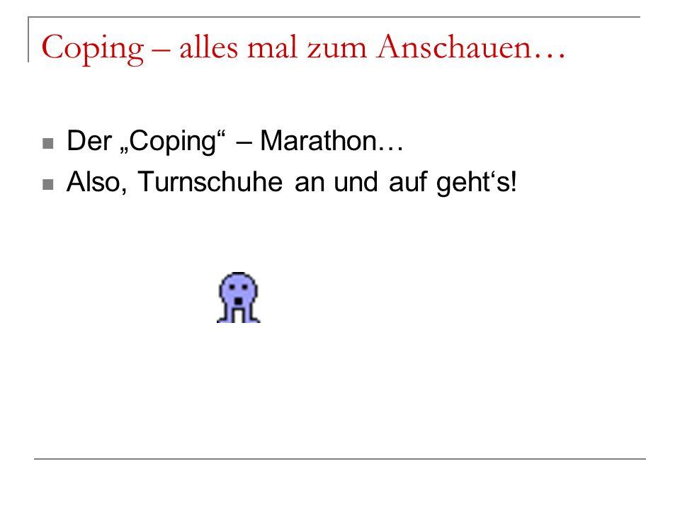 Coping – alles mal zum Anschauen… Der Coping – Marathon… Also, Turnschuhe an und auf gehts!