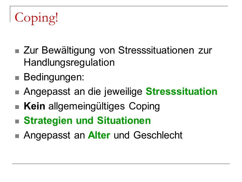 Coping! Zur Bewältigung von Stresssituationen zur Handlungsregulation Bedingungen: Angepasst an die jeweilige Stresssituation Kein allgemeingültiges C