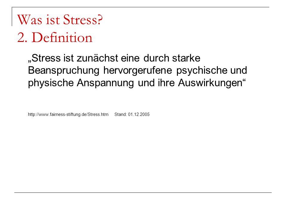 Was ist Stress? 2. Definition Stress ist zunächst eine durch starke Beanspruchung hervorgerufene psychische und physische Anspannung und ihre Auswirku