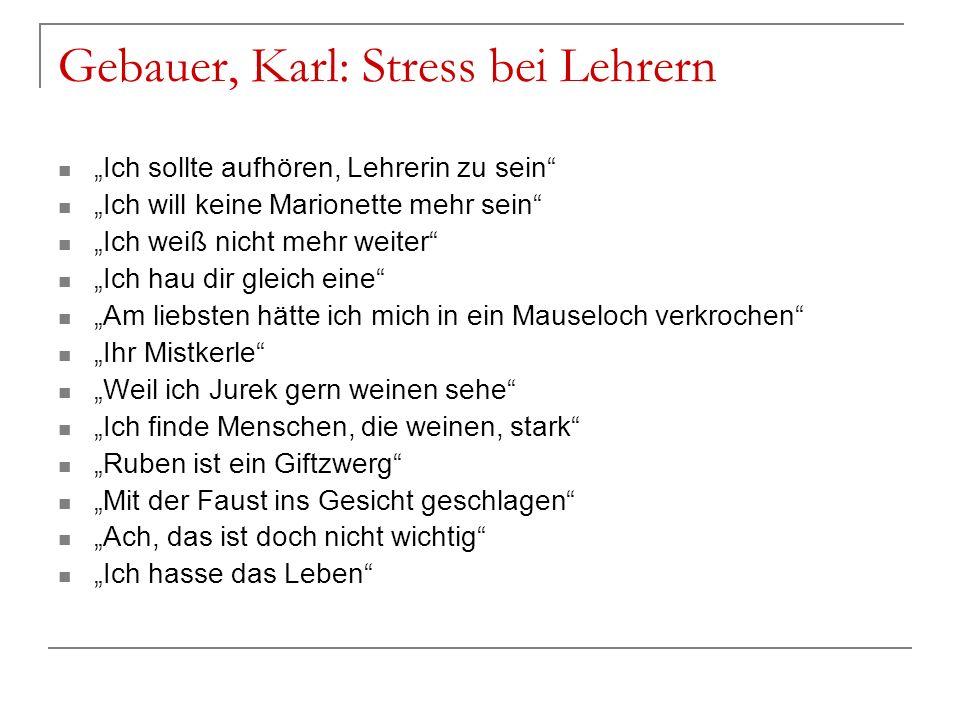 Gebauer, Karl: Stress bei Lehrern Ich sollte aufhören, Lehrerin zu sein Ich will keine Marionette mehr sein Ich weiß nicht mehr weiter Ich hau dir gle