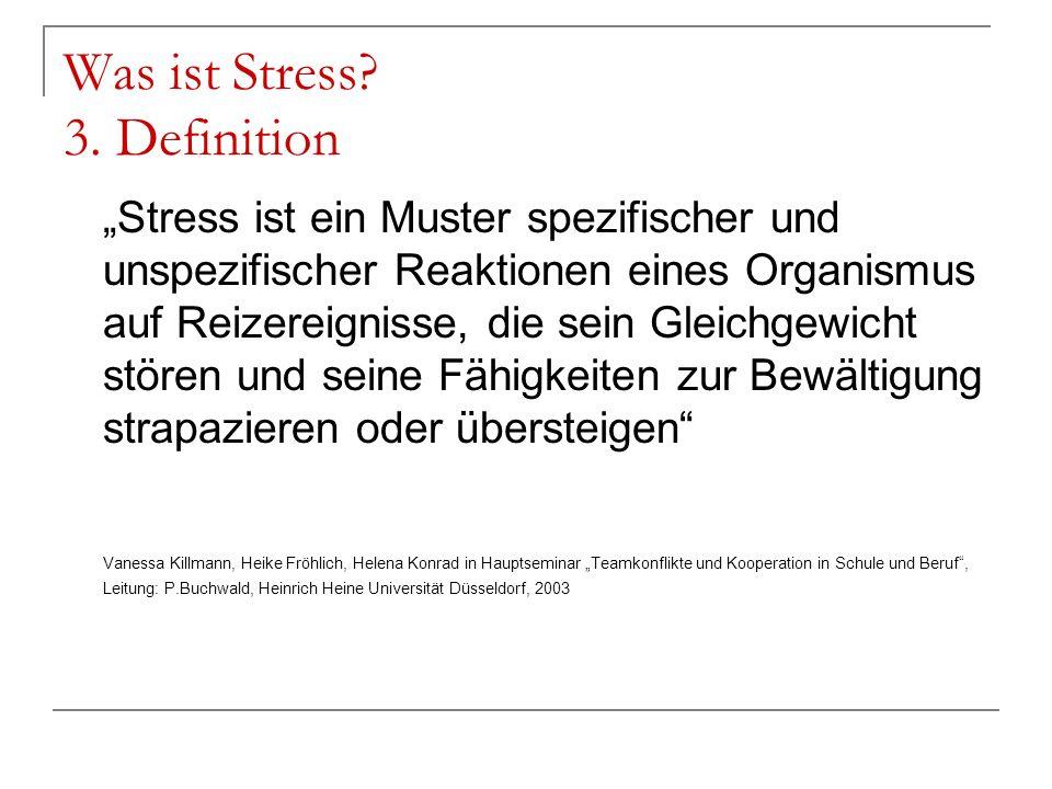 Was ist Stress? 3. Definition Stress ist ein Muster spezifischer und unspezifischer Reaktionen eines Organismus auf Reizereignisse, die sein Gleichgew