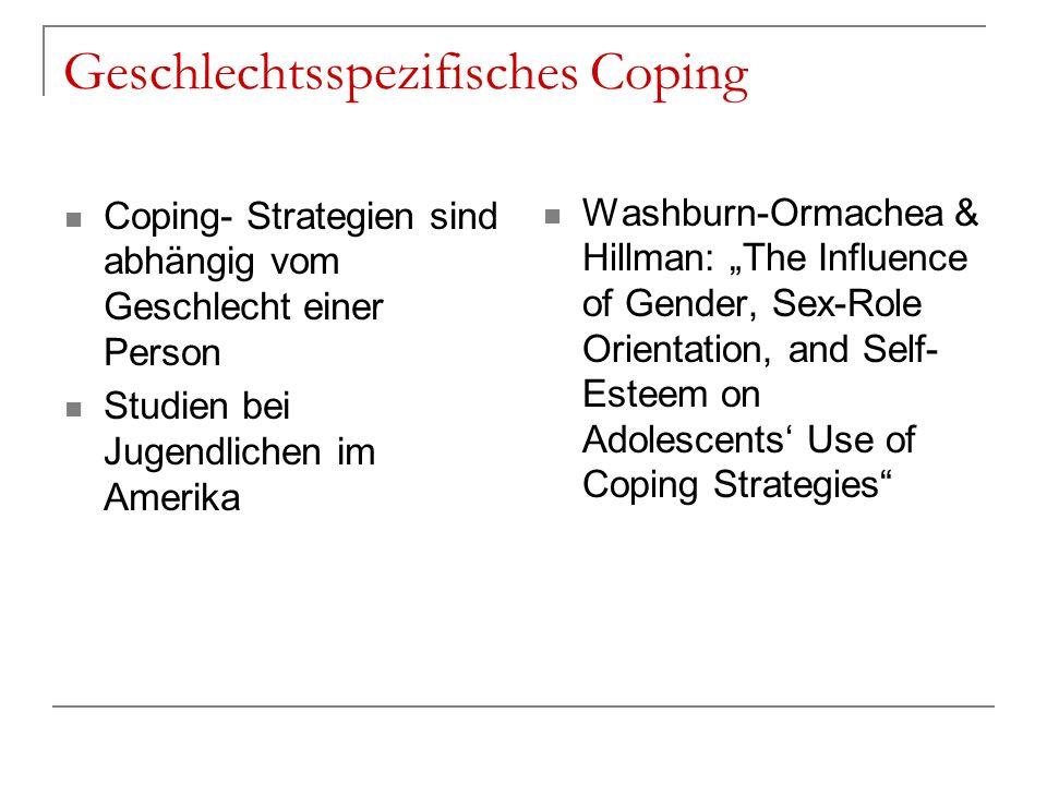 Geschlechtsspezifisches Coping Coping- Strategien sind abhängig vom Geschlecht einer Person Studien bei Jugendlichen im Amerika Washburn-Ormachea & Hi