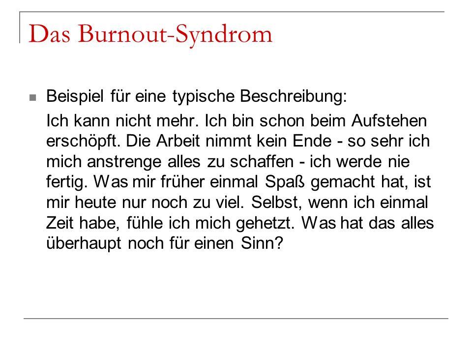 Das Burnout-Syndrom Beispiel für eine typische Beschreibung: Ich kann nicht mehr. Ich bin schon beim Aufstehen erschöpft. Die Arbeit nimmt kein Ende -