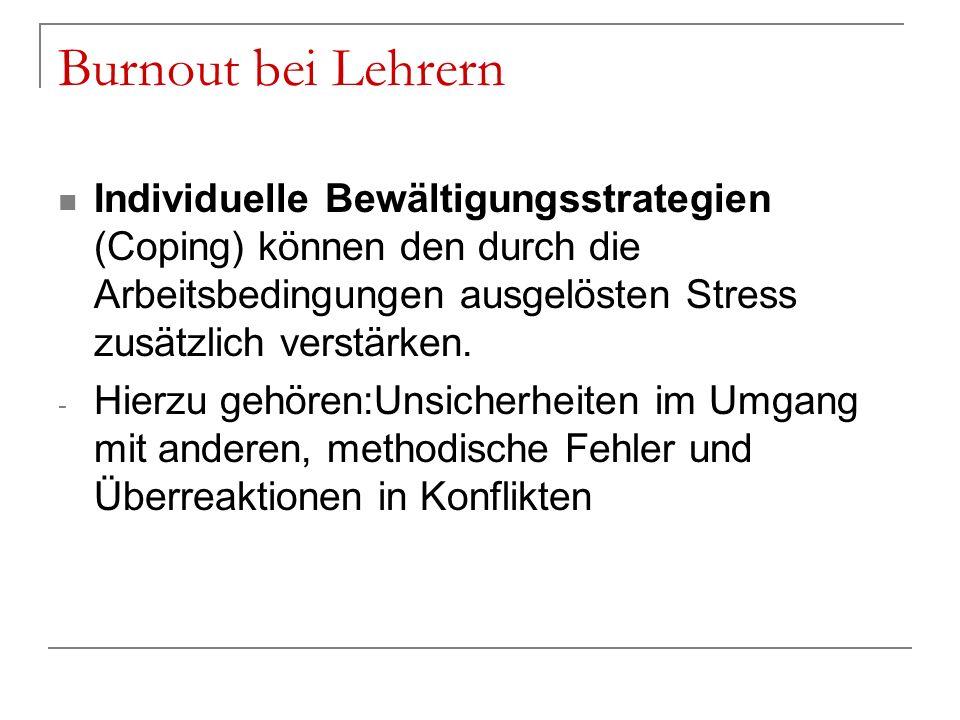 Burnout bei Lehrern Individuelle Bewältigungsstrategien (Coping) können den durch die Arbeitsbedingungen ausgelösten Stress zusätzlich verstärken. - H