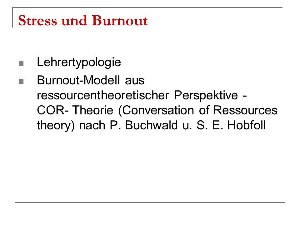 Stress und Burnout Lehrertypologie Burnout-Modell aus ressourcentheoretischer Perspektive - COR- Theorie (Conversation of Ressources theory) nach P. B
