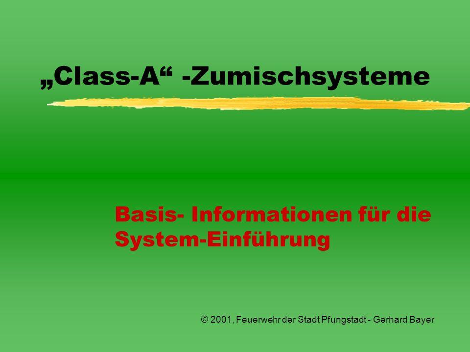 Class-A -Zumischsysteme Basis- Informationen für die System-Einführung © 2001, Feuerwehr der Stadt Pfungstadt - Gerhard Bayer