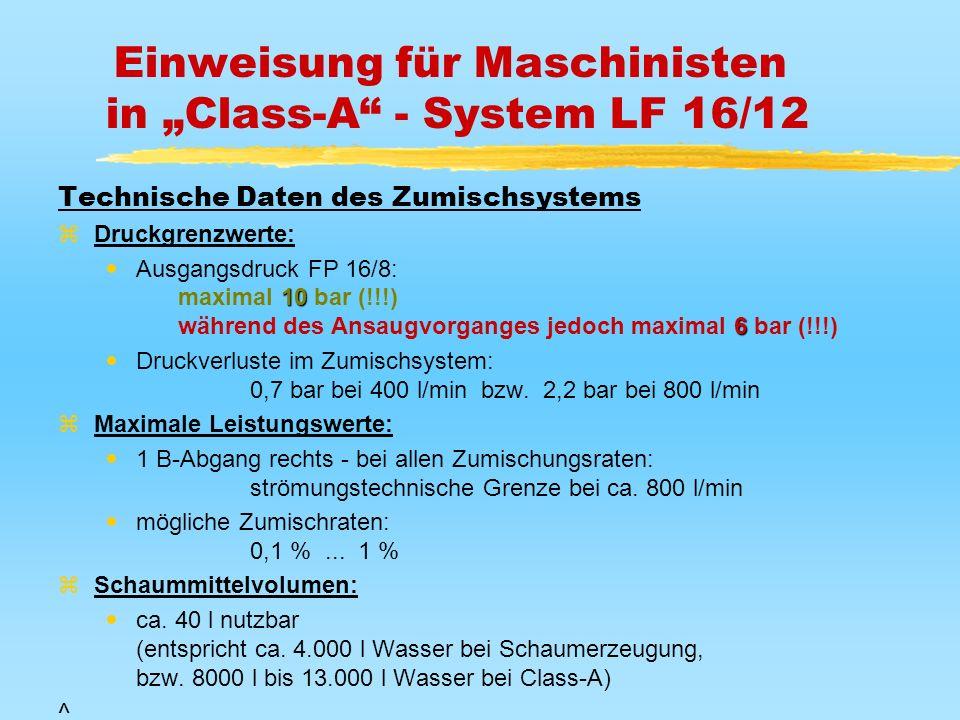 Einweisung für Maschinisten in Class-A - System LF 16/12 Technische Daten des Zumischsystems zDruckgrenzwerte: Ausgangsdruck FP 16/8: 10 maximal 10 ba
