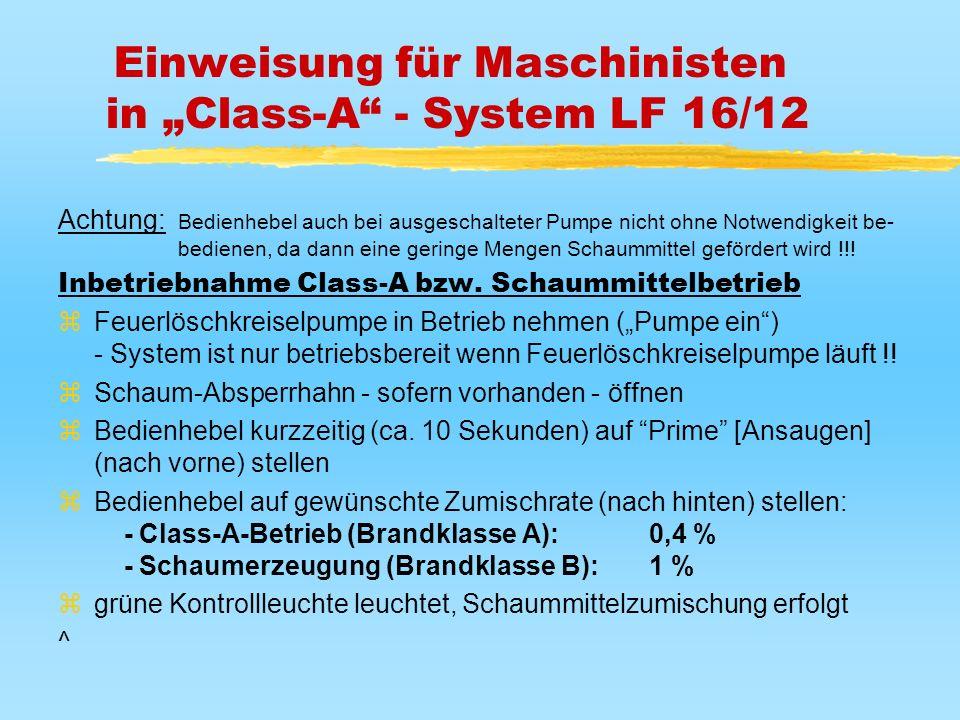Einweisung für Maschinisten in Class-A - System LF 16/12 Achtung: Bedienhebel auch bei ausgeschalteter Pumpe nicht ohne Notwendigkeit be- bedienen, da