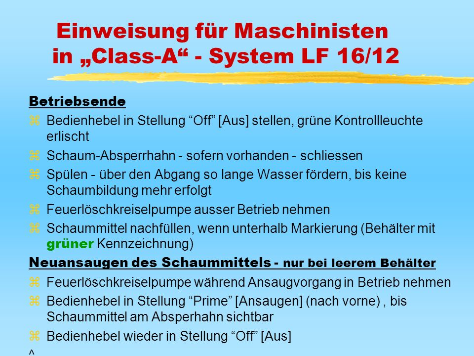 Einweisung für Maschinisten in Class-A - System LF 16/12 Betriebsende zBedienhebel in Stellung Off [Aus] stellen, grüne Kontrollleuchte erlischt zScha