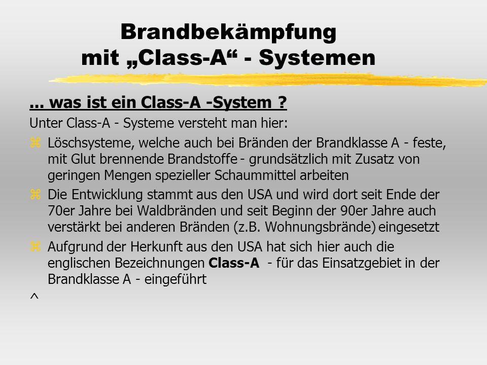 Brandbekämpfung mit Class-A - Systemen... was ist ein Class-A -System ? Unter Class-A - Systeme versteht man hier: zLöschsysteme, welche auch bei Brän