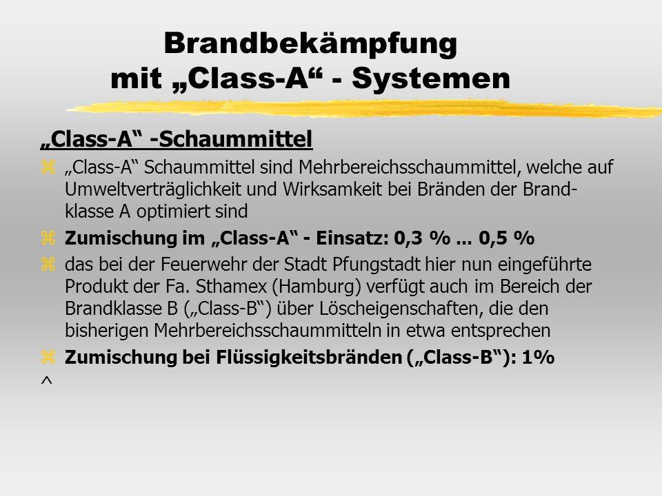Brandbekämpfung mit Class-A - Systemen Class-A -Schaummittel zClass-A Schaummittel sind Mehrbereichsschaummittel, welche auf Umweltverträglichkeit und