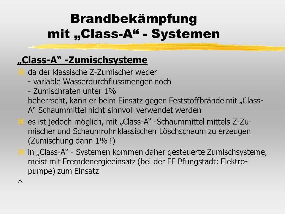 Brandbekämpfung mit Class-A - Systemen Class-A -Zumischsysteme zda der klassische Z-Zumischer weder - variable Wasserdurchflussmengen noch - Zumischra