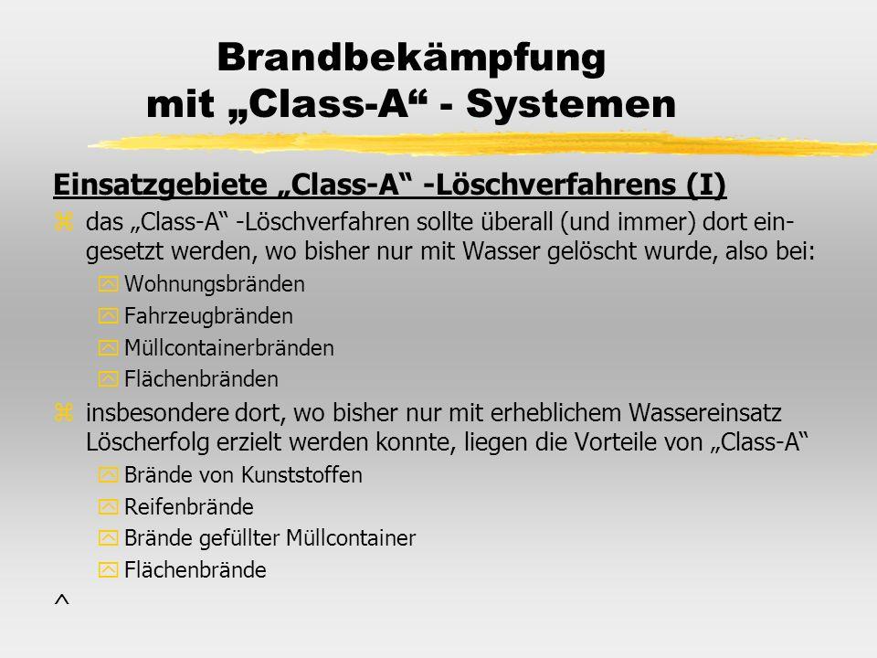 Brandbekämpfung mit Class-A - Systemen Einsatzgebiete Class-A -Löschverfahrens (I) zdas Class-A -Löschverfahren sollte überall (und immer) dort ein- g