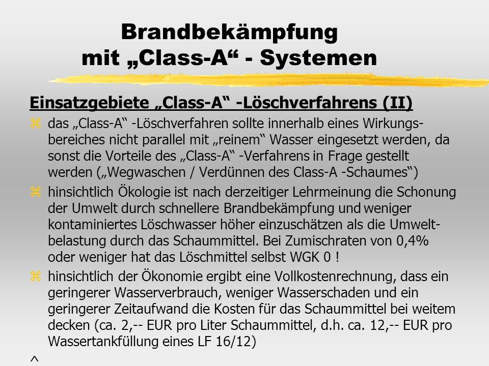 Brandbekämpfung mit Class-A - Systemen Einsatzgebiete Class-A -Löschverfahrens (II) zdas Class-A -Löschverfahren sollte innerhalb eines Wirkungs- bere
