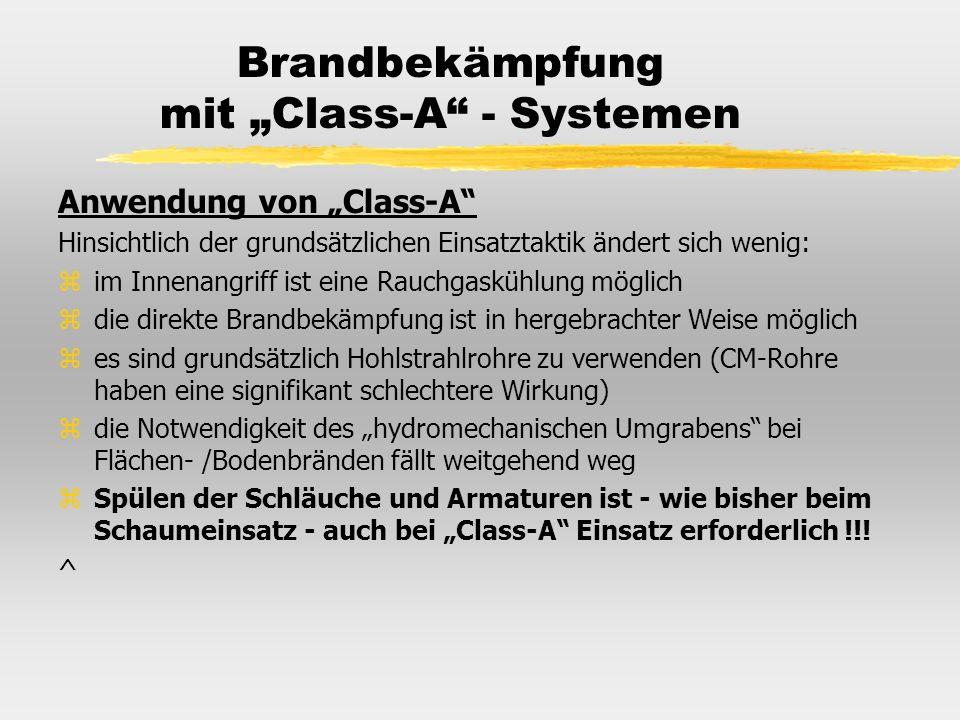 Brandbekämpfung mit Class-A - Systemen Anwendung von Class-A Hinsichtlich der grundsätzlichen Einsatztaktik ändert sich wenig: zim Innenangriff ist ei