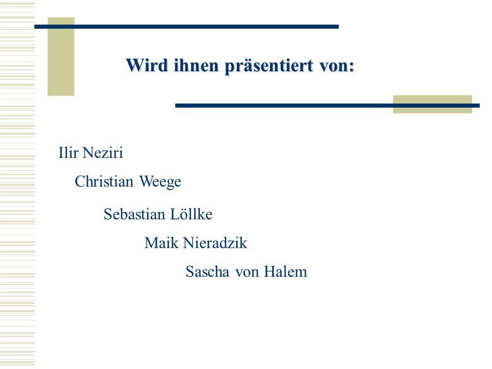 Wird ihnen präsentiert von: Christian Weege Sebastian Löllke Maik Nieradzik Sascha von Halem Ilir Neziri