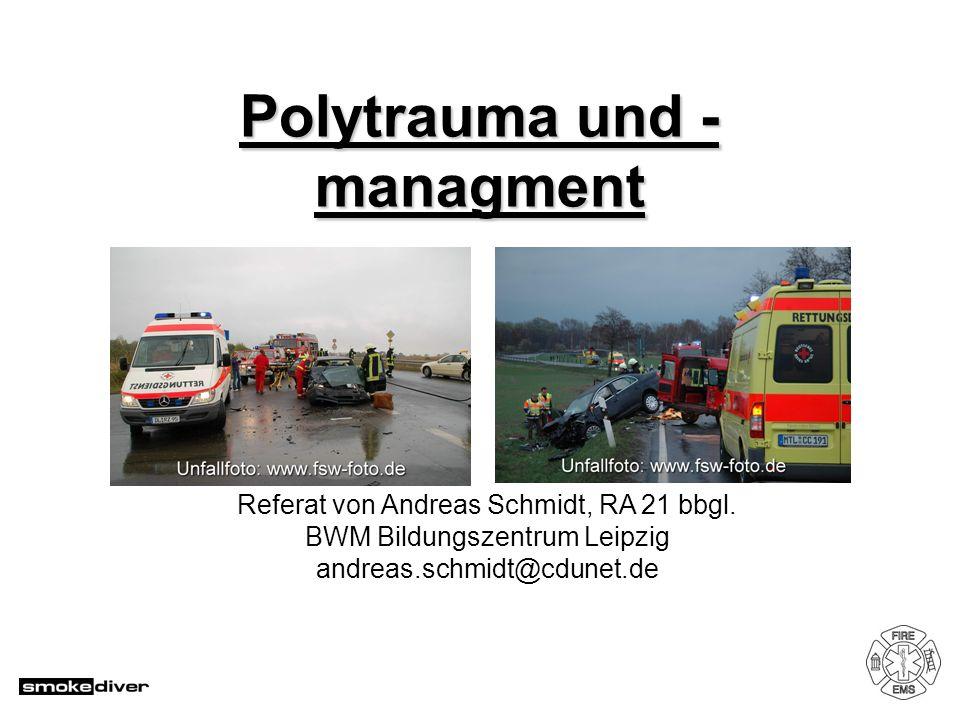Polytrauma und - managment Referat von Andreas Schmidt, RA 21 bbgl. BWM Bildungszentrum Leipzig andreas.schmidt@cdunet.de