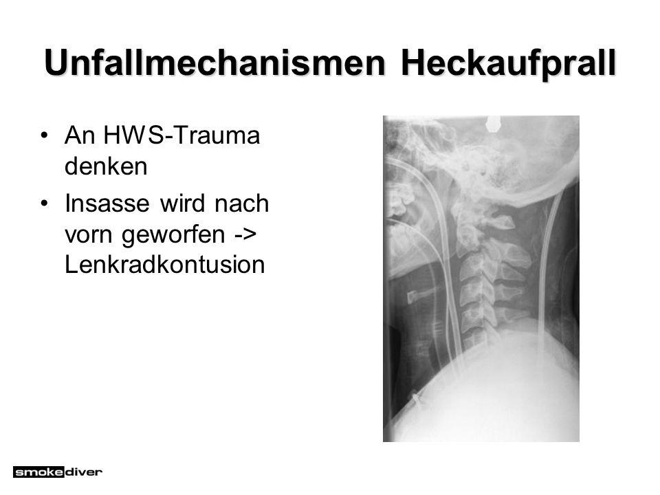 Unfallmechanismen Heckaufprall An HWS-Trauma denken Insasse wird nach vorn geworfen -> Lenkradkontusion