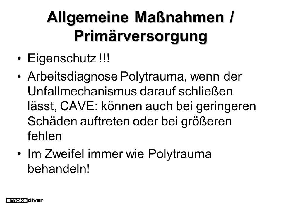 Allgemeine Maßnahmen / Primärversorgung Eigenschutz !!! Arbeitsdiagnose Polytrauma, wenn der Unfallmechanismus darauf schließen lässt, CAVE: können au