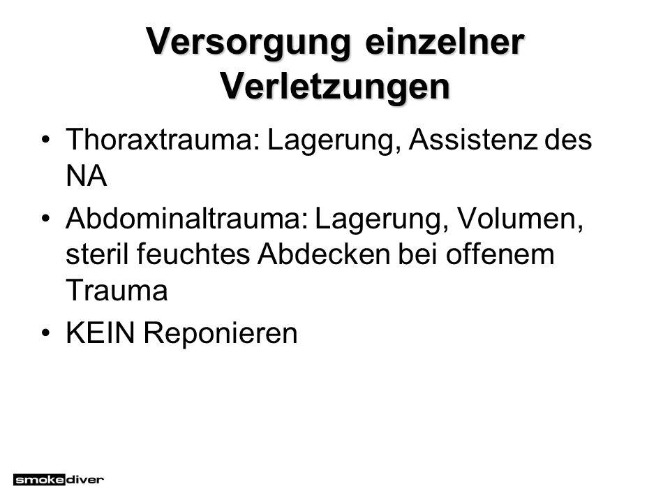 Versorgung einzelner Verletzungen Thoraxtrauma: Lagerung, Assistenz des NA Abdominaltrauma: Lagerung, Volumen, steril feuchtes Abdecken bei offenem Tr