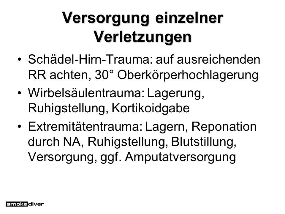 Versorgung einzelner Verletzungen Schädel-Hirn-Trauma: auf ausreichenden RR achten, 30° Oberkörperhochlagerung Wirbelsäulentrauma: Lagerung, Ruhigstel