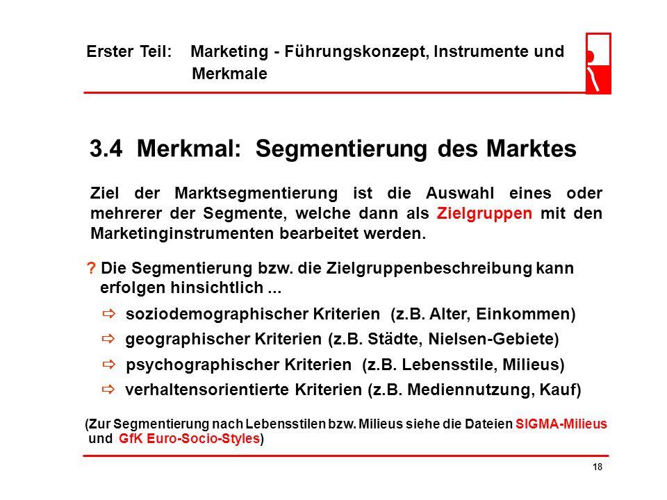 3.4 Merkmal: Segmentierung des Marktes 17 Erster Teil: Marketing - Führungskonzept, Instrumente und Merkmale ? Als Marktsegmentierung versteht man...