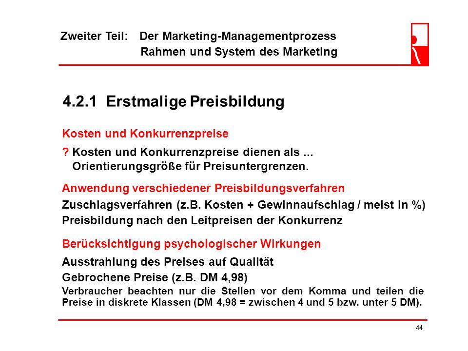 Zweiter Teil: Der Marketing-Managementprozess Rahmen und System des Marketing 43 4.2.1 Erstmalige Preisbildung Soll für ein neues Produkt der Preis fe