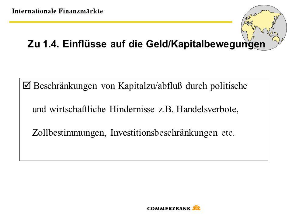 Internationale Finanzmärkte Zu 1.4. Einflüsse auf die Geld/Kapitalbewegungen Beschränkungen von Kapitalzu/abfluß durch politische und wirtschaftliche