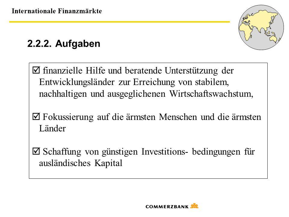 Internationale Finanzmärkte 2.2.2. Aufgaben finanzielle Hilfe und beratende Unterstützung der Entwicklungsländer zur Erreichung von stabilem, nachhalt